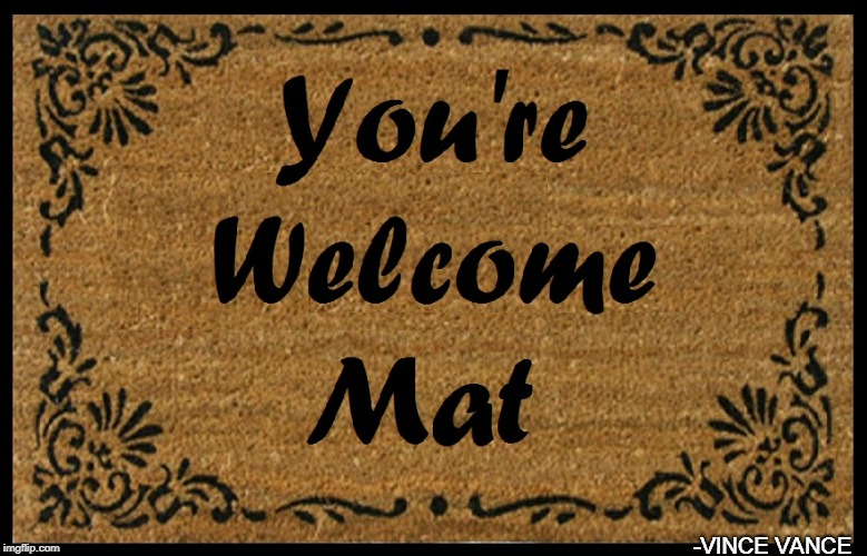 When Your Door Mat Replies to You |  -VINCE VANCE | image tagged in vince vance,door mat,welcome mat,thank you,products for the home | made w/ Imgflip meme maker