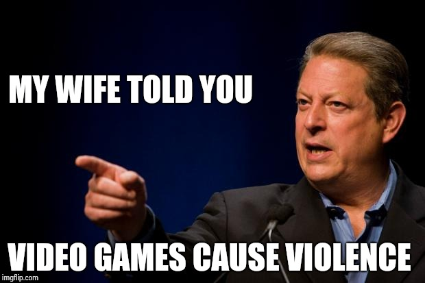 Before this fool says it , I will | MY WIFE TOLD YOU VIDEO GAMES CAUSE VIOLENCE | image tagged in al gore troll,libtards,not my president,still waiting,attention | made w/ Imgflip meme maker