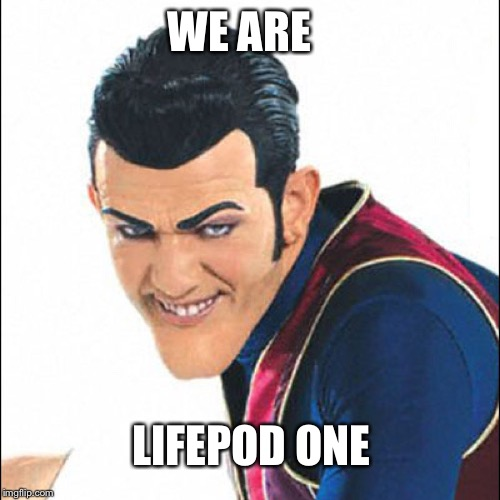 WE ARE LIFEPOD ONE | image tagged in robbie rotten | made w/ Imgflip meme maker