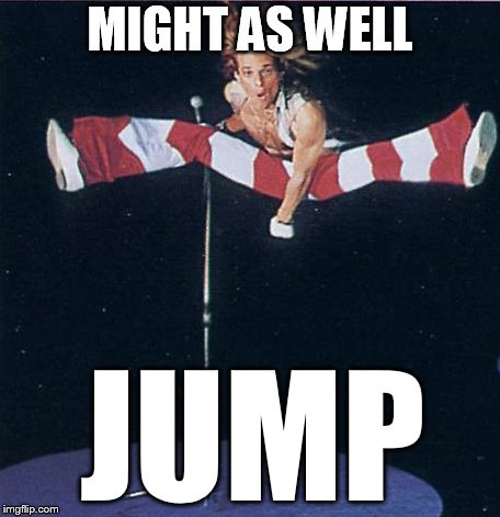 MIGHT AS WELL JUMP | made w/ Imgflip meme maker