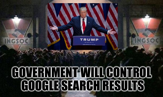 GOVERNMENT WILL CONTROL GOOGLE SEARCH RESULTS | image tagged in big brother,memes,donald trump | made w/ Imgflip meme maker