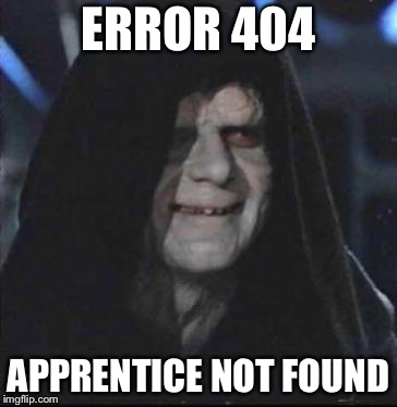 Sidious Error | ERROR 404 APPRENTICE NOT FOUND | image tagged in memes,sidious error | made w/ Imgflip meme maker