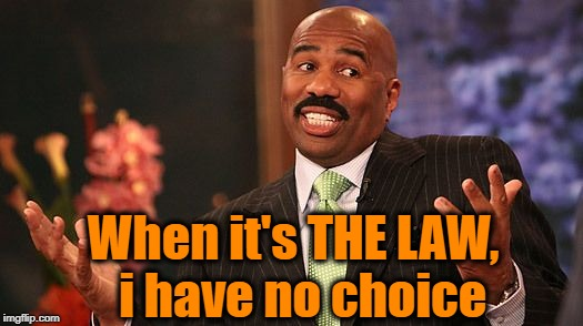 shrug | When it's THE LAW,  i have no choice | image tagged in shrug | made w/ Imgflip meme maker