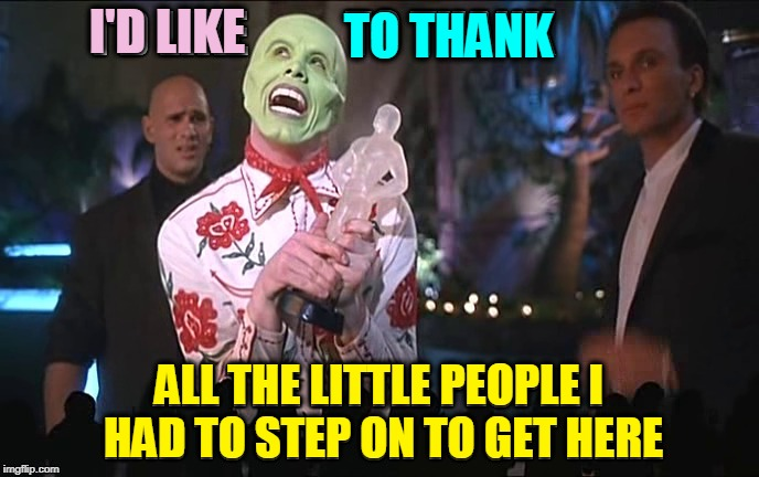 The Best Acceptance Speech EVER! |  TO THANK; I'D LIKE; ALL THE LITTLE PEOPLE I HAD TO STEP ON TO GET HERE | image tagged in vince vance,jim carrey,the mask,thank you,acceptance speech,oscars | made w/ Imgflip meme maker