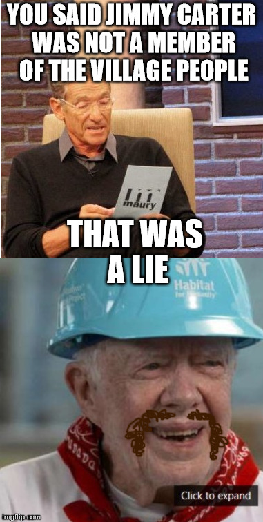 Young man! Gas is real high, i said Young Man! | YOU SAID JIMMY CARTER WAS NOT A MEMBER OF THE VILLAGE PEOPLE THAT WAS A LIE | image tagged in maury lie detector,jimmy carter,village people,drawing | made w/ Imgflip meme maker
