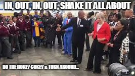 Theresa May joins in |  IN, OUT, IN, OUT, SHAKE IT ALL ABOUT; DO THE HOKEY COKEY & TURN AROUND... | image tagged in awkward moment,dancing,theresa may | made w/ Imgflip meme maker