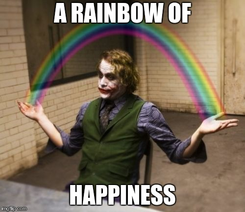 Joker Rainbow Hands | A RAINBOW OF HAPPINESS | image tagged in memes,joker rainbow hands | made w/ Imgflip meme maker