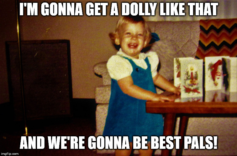 Laughing Christmas Card Girl | I'M GONNA GET A DOLLY LIKE THAT AND WE'RE GONNA BE BEST PALS! | image tagged in laughing christmas card girl | made w/ Imgflip meme maker