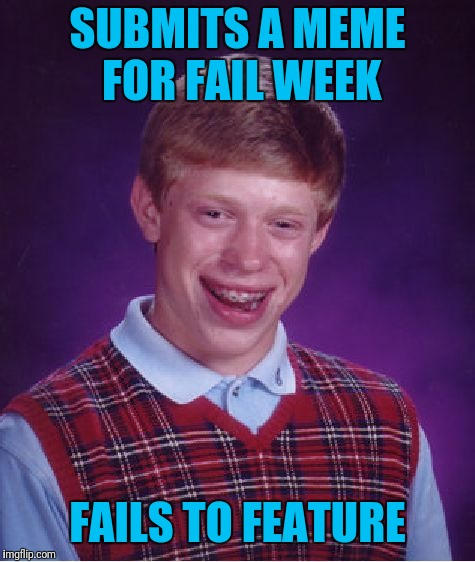 Fail Week. Aug.27 to Sept. 3. A Landon_the_memer Event.   | SUBMITS A MEME FOR FAIL WEEK FAILS TO FEATURE | image tagged in memes,bad luck brian,fail week | made w/ Imgflip meme maker
