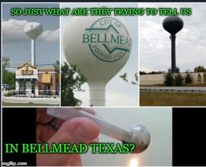 meth  | SO JUST WHAT ARE THEY TRYING TO TELL US IN BELLMEAD TEXAS? | image tagged in meth | made w/ Imgflip meme maker