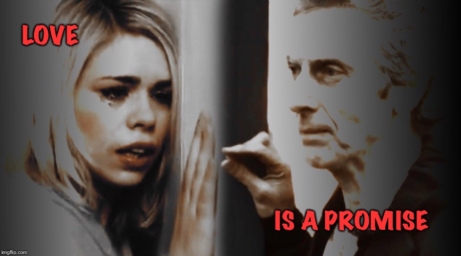 Love is a promise |  LOVE; IS A PROMISE | image tagged in doctor who | made w/ Imgflip meme maker