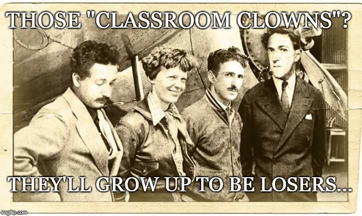 "Bunch of losers |  THOSE ""CLASSROOM CLOWNS""? THEY'LL GROW UP TO BE LOSERS... 