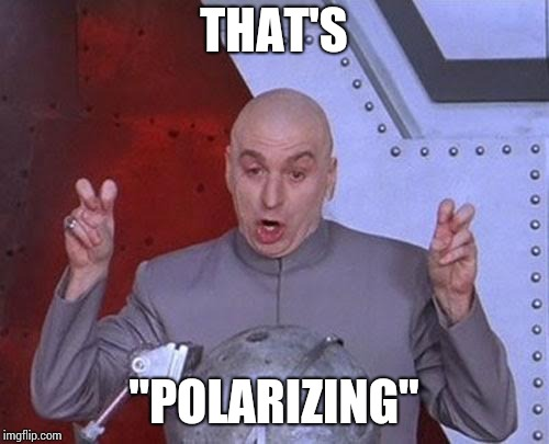 "Dr Evil Laser Meme | THAT'S ""POLARIZING"" 
