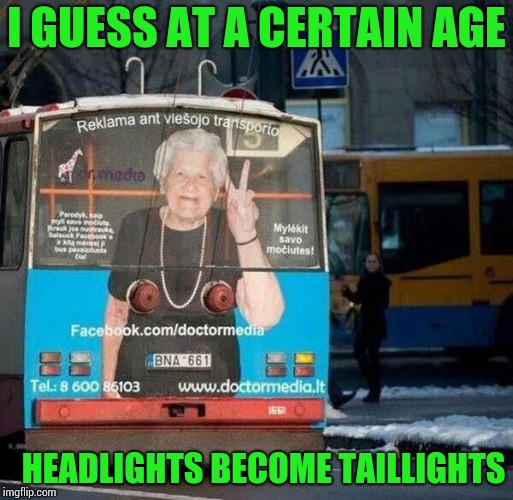 Fail Week - A Landon_the_memer event | I GUESS AT A CERTAIN AGE HEADLIGHTS BECOME TAILLIGHTS | image tagged in fail week,fail,bus,sign,pipe_picasso | made w/ Imgflip meme maker