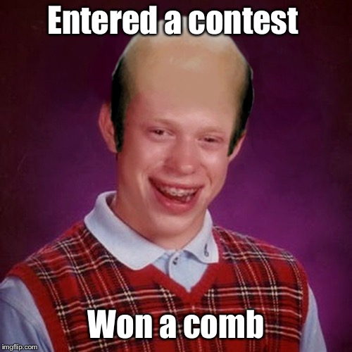 Bad Luck Brian Bald | Entered a contest Won a comb | image tagged in bad luck brian bald,contest,comb | made w/ Imgflip meme maker