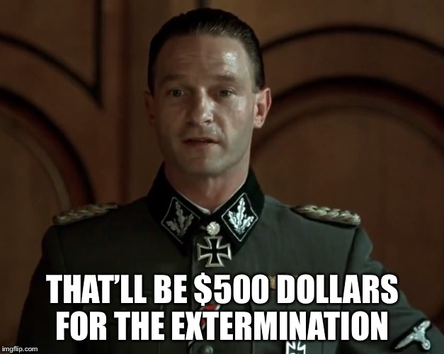 THAT'LL BE $500 DOLLARS FOR THE EXTERMINATION | made w/ Imgflip meme maker