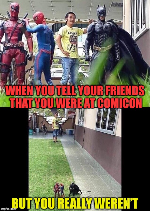 Super Depth Perception | WHEN YOU TELL YOUR FRIENDS THAT YOU WERE AT COMICON BUT YOU REALLY WEREN'T | image tagged in superheroes,comic con,optical illusion,smart guy,funny memes | made w/ Imgflip meme maker