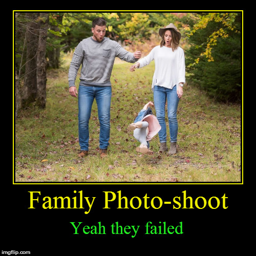 Fail Week From August 27th to September 3rd. (A Landon_the_memer event) | Family Photo-shoot | Yeah they failed | image tagged in funny,demotivationals,fail week,fail,family,photo shoot | made w/ Imgflip demotivational maker