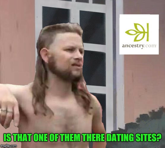 Thanks to the user who made this blank template  | IS THAT ONE OF THEM THERE DATING SITES? | image tagged in memes,funny,is this a pigeon,ancestrycom,redneck,incest | made w/ Imgflip meme maker