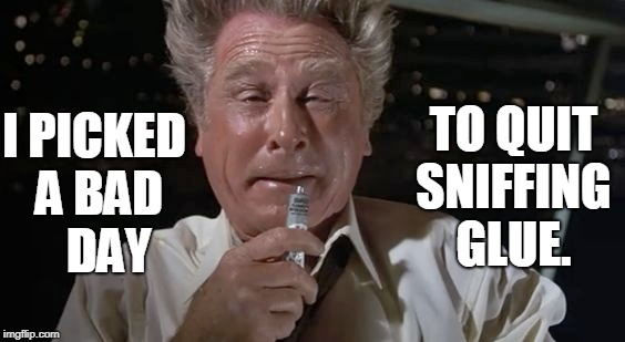 Remembering the Funniest Movie of 1980: AIRPLANE | I PICKED A BAD   DAY TO QUIT SNIFFING GLUE. | image tagged in vince vance,lloyd bridges,airplane,leslie nielsen,david  jerry zucker jim abrahams,1980s | made w/ Imgflip meme maker