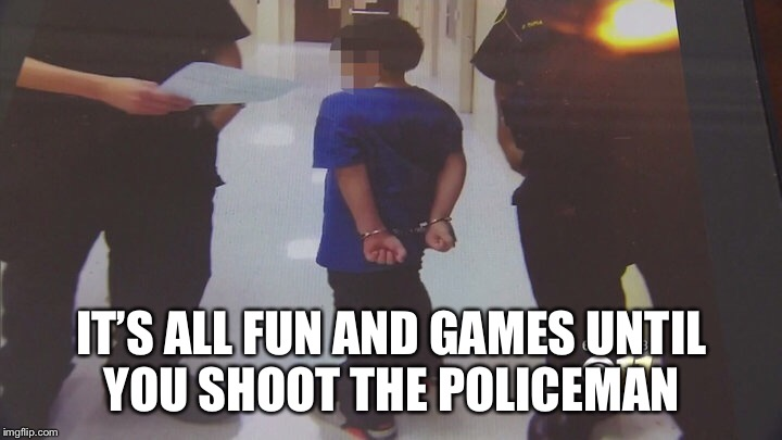 IT'S ALL FUN AND GAMES UNTIL YOU SHOOT THE POLICEMAN | made w/ Imgflip meme maker
