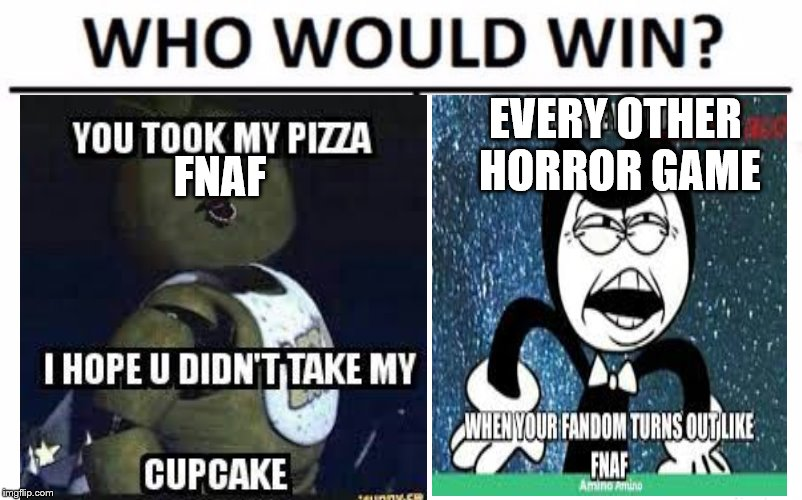 would you rather play | FNAF EVERY OTHER HORROR GAME | image tagged in fnaf | made w/ Imgflip meme maker