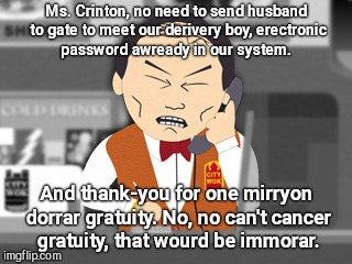 South Park City Wok Guy | Ms. Crinton, no need to send husband to gate to meet our derivery boy, erectronic password awready in our system. And thank-you for one mirr | image tagged in south park city wok guy,hillary emails,china | made w/ Imgflip meme maker