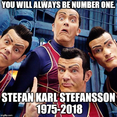 Stefan Karl Stefansson AKA Robbie Rotten, you will be missed.  May your meme live on forever. | YOU WILL ALWAYS BE NUMBER ONE. STEFAN KARL STEFANSSON 1975-2018 | image tagged in we are number one,robbie rotten,rip,stefan,karl,stefansson | made w/ Imgflip meme maker