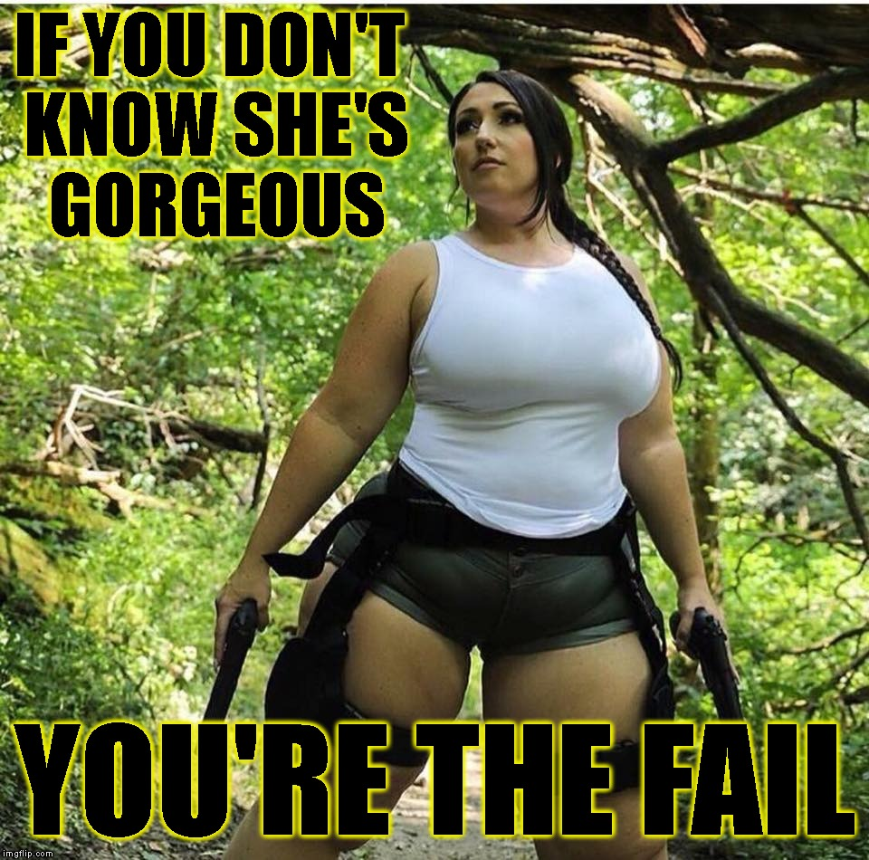Eye Test (Fail Week) | IF YOU DON'T KNOW SHE'S GORGEOUS YOU'RE THE FAIL | image tagged in gorgeous,beautiful,tomb raider,women,fail week,fail | made w/ Imgflip meme maker
