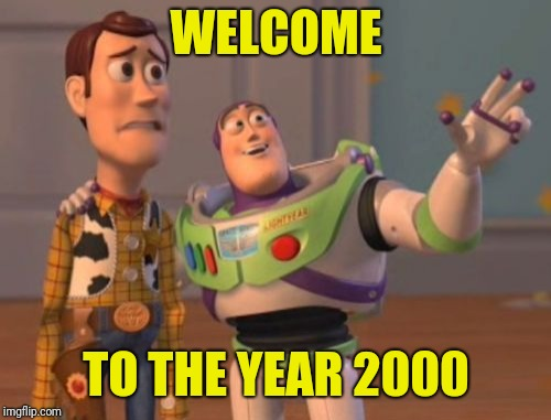 X, X Everywhere Meme | WELCOME TO THE YEAR 2000 | image tagged in memes,x x everywhere | made w/ Imgflip meme maker
