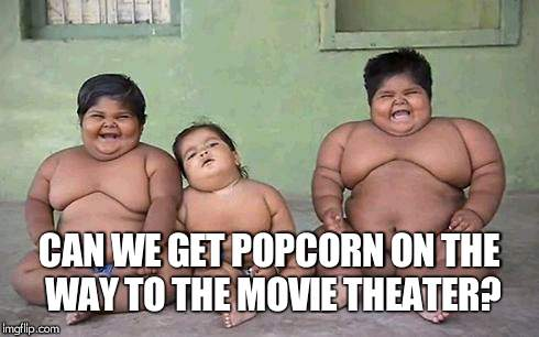 FAT KIDS | CAN WE GET POPCORN ON THE WAY TO THE MOVIE THEATER? | image tagged in fat kids | made w/ Imgflip meme maker