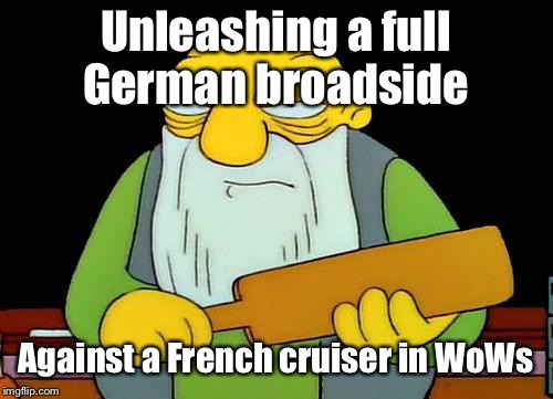 That's a Lead Filled Paddlin' | Unleashing a full German broadside Against a French cruiser in WoWs | image tagged in memes,that's a paddlin',world of warships - potato thoughts,germany,france,battleship | made w/ Imgflip meme maker