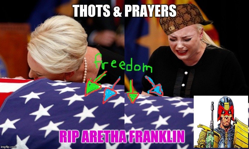 Thots & Prayers | THOTS & PRAYERS RIP ARETHA FRANKLIN | image tagged in john mccain,funeral,thots,thoughts and prayers,judge dredd,aretha franklin | made w/ Imgflip meme maker