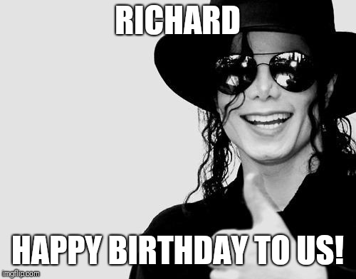 Michael Jackson - Okay Yes Sign | RICHARD HAPPY BIRTHDAY TO US! | image tagged in michael jackson - okay yes sign | made w/ Imgflip meme maker
