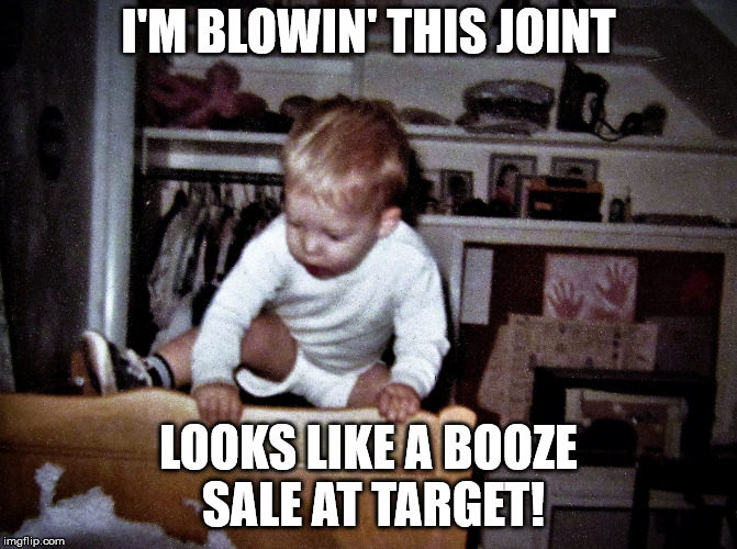 onthebrink | I'M BLOWIN' THIS JOINT LOOKS LIKE A BOOZE SALE AT TARGET! | image tagged in onthebrink | made w/ Imgflip meme maker