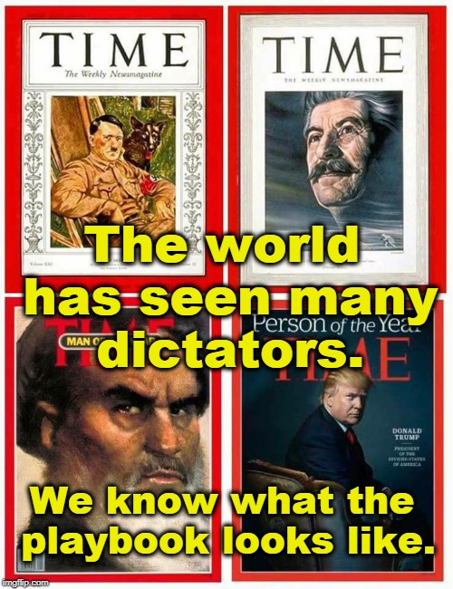 Call me old-fashioned, but I like democracy. | The world has seen many dictators. We know what the playbook looks like. | image tagged in dictator,hitler,stalin,khomeini,trump,democracy | made w/ Imgflip meme maker