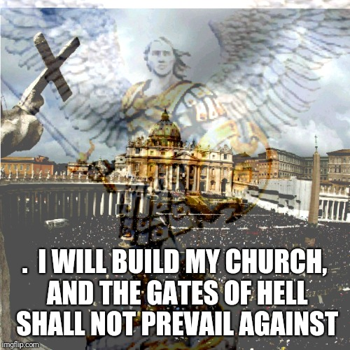 We will fight | .  I WILL BUILD MY CHURCH, AND THE GATES OF HELL SHALL NOT PREVAIL AGAINST | image tagged in catholic,fight,angels,heaven,star wars,bible | made w/ Imgflip meme maker