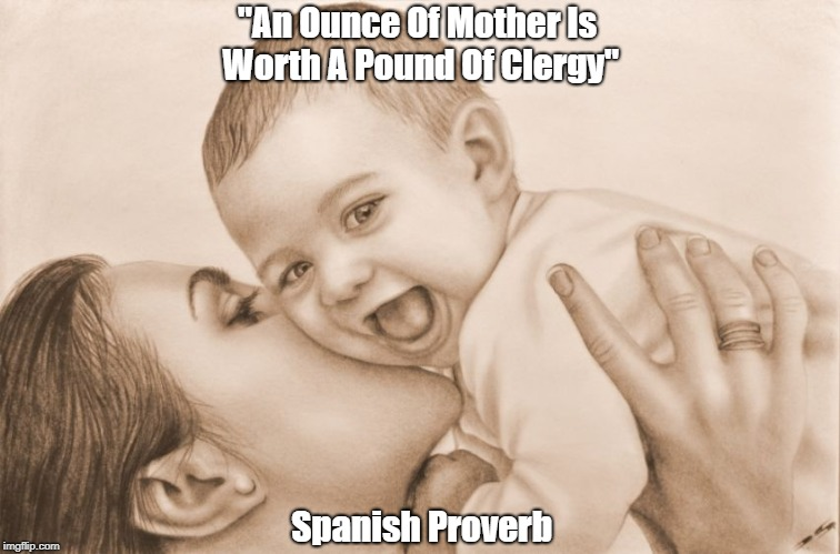 """""""An Ounce Of Mother Is Worth A Pound Of Clergy"""" Spanish Proverb   made w/ Imgflip meme maker"""