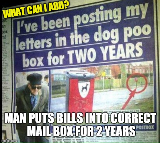 MAN PUTS BILLS INTO CORRECT MAIL BOX FOR 2 YEARS | made w/ Imgflip meme maker