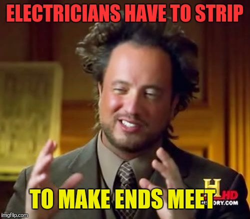 I think he's been shocked one too many times  | ELECTRICIANS HAVE TO STRIP TO MAKE ENDS MEET | image tagged in memes,ancient aliens,shocked,shocked face,electricity | made w/ Imgflip meme maker