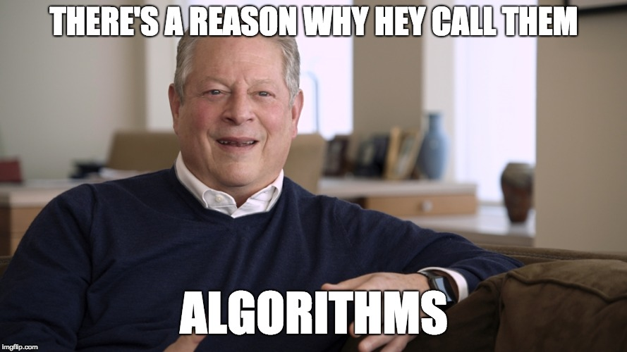 Well he did invent the internet | THERE'S A REASON WHY HEY CALL THEM ALGORITHMS | image tagged in al gore,al gore troll,internet | made w/ Imgflip meme maker
