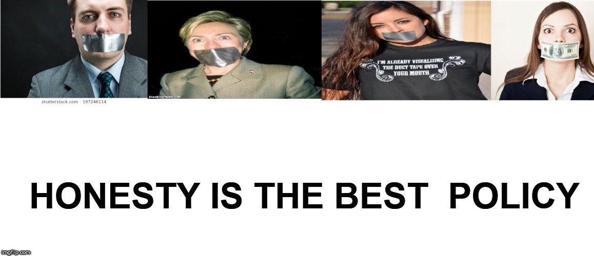 hillary's honest moment in her whole life | HONESTY IS THE BEST  POLICY | image tagged in hillary clinton,honesty,policy,best,is,the | made w/ Imgflip meme maker