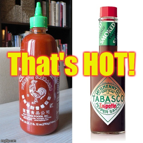 Hot sauce in my bag | That's HOT! | image tagged in hot sauce in my bag | made w/ Imgflip meme maker