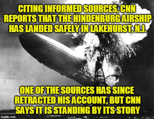 CNN Exclusive | CITING INFORMED SOURCES, CNN REPORTS THAT THE HINDENBURG AIRSHIP HAS LANDED SAFELY IN LAKEHURST, N.J. ONE OF THE SOURCES HAS SINCE RETRACTED | image tagged in cnn,michael cohen,russia,president trump,lanny davis | made w/ Imgflip meme maker