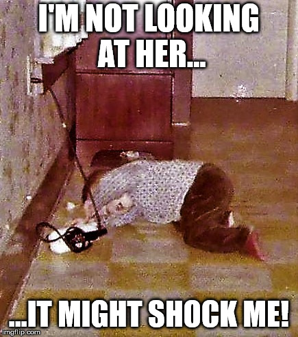 home improvement toddler | I'M NOT LOOKING AT HER... ...IT MIGHT SHOCK ME! | image tagged in home improvement toddler | made w/ Imgflip meme maker