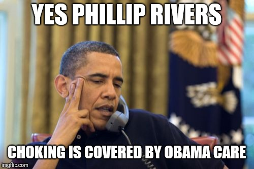 No I Cant Obama | YES PHILLIP RIVERS CHOKING IS COVERED BY OBAMA CARE | image tagged in memes,no i cant obama | made w/ Imgflip meme maker