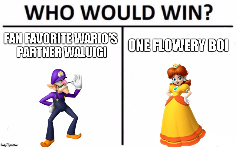Who Would Win? |  FAN FAVORITE WARIO'S PARTNER WALUIGI; ONE FLOWERY BOI | image tagged in memes,who would win | made w/ Imgflip meme maker