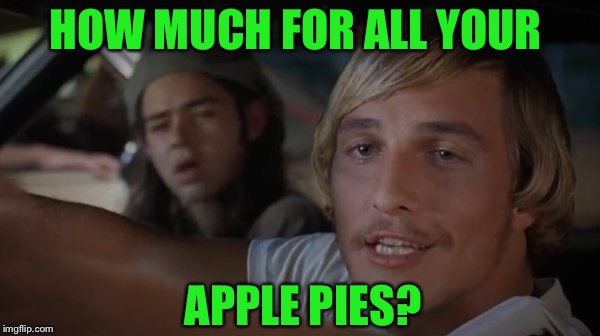 HOW MUCH FOR ALL YOUR APPLE PIES? | made w/ Imgflip meme maker