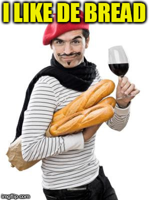 scumbag french | I LIKE DE BREAD | image tagged in scumbag french | made w/ Imgflip meme maker