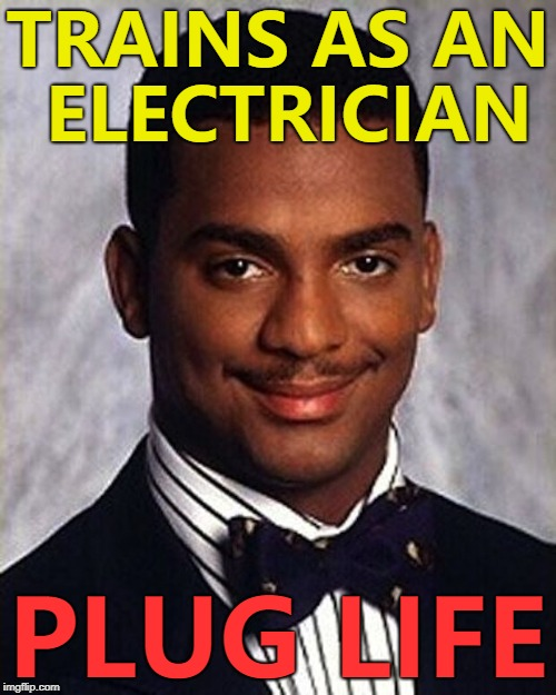 Training to be an electrician is a gas... :) |  TRAINS AS AN ELECTRICIAN; PLUG LIFE | image tagged in carlton banks thug life,memes,electrician | made w/ Imgflip meme maker